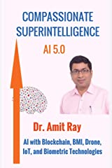 Compassionate Superintelligence AI 5.0: AI with Blockchain, Bmi, Drone, Iot, and Biometric Technologies Paperback