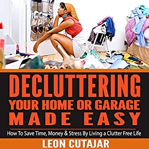De-cluttering Your Home or Garage Made Easy Audiobook