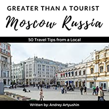Greater Than a Tourist: Moscow, Russia: 50 Travel Tips from a Local Audiobook by Greater Than a Tourist, Andrey Artyushin Narrated by William Kenny