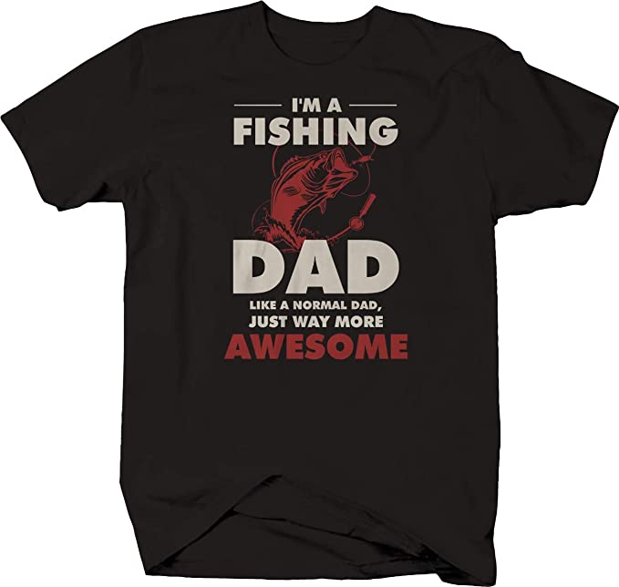 Just Way More Awesome Like A Normal Dad Unisex Tshirt Gift I/'m A Fishing Dad