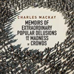 Memoirs of Extraordinary Popular Delusions and the Madness of Crowds | Charles MacKay