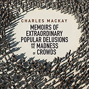 Memoirs of Extraordinary Popular Delusions and the Madness of Crowds Audiobook