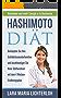 Hashimoto Diät: Bekämpfen Sie Ihre Schilddrüsenunterfunktion und beschleunigen Sie Ihren Stoffwechsel mit dem 4 Wochen Ernährungsplan (Abnehmen und mehr Energie a la Hashimoto 1)