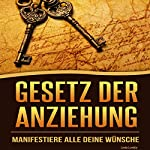 Gesetz der Anziehung: Manifestiere alle deine Wünsche [Law of Attraction: Manifest All Your Wishes] | Linda Lovejoy