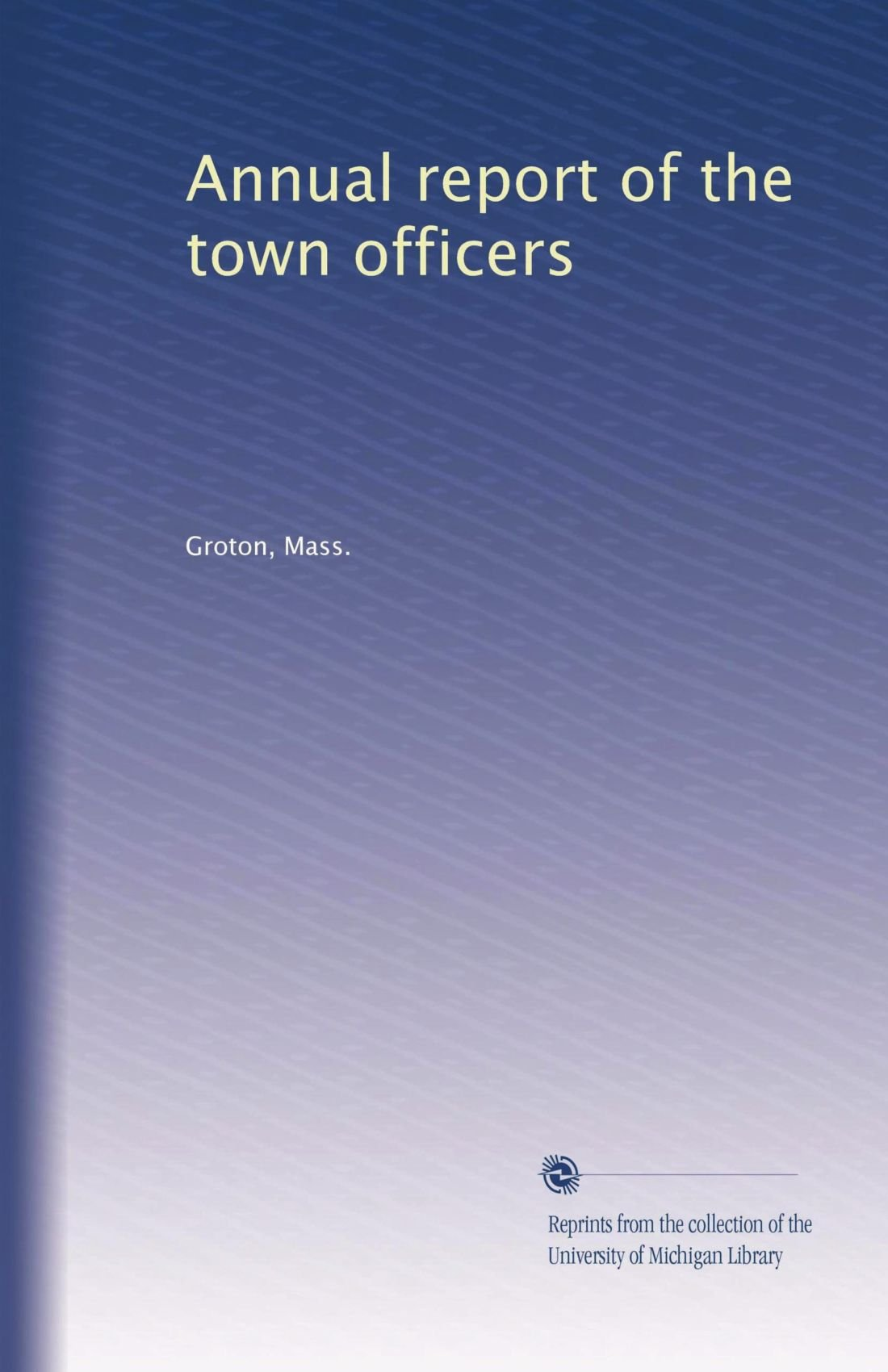 Read Online Annual report of the town officers (Volume 6) pdf epub