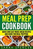 Meal Prep Cookbook: Quick and Easy Make Ahead Recipes and Guide to Meal Prepping