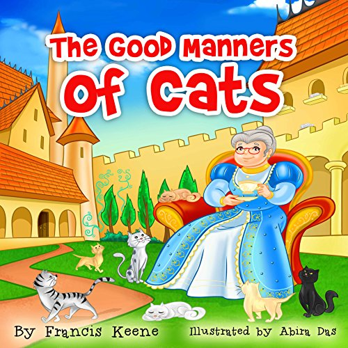 Children's Books: The Good Manners of Cats: (Fun rhyming children's poetry book, animals, values, kids bedtime story).