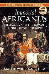 Immortal Africanus: Belisarius And The Roman Empire's Return to Rome (Legend of Africanus Book 3)