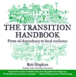 The Transition Handbook: From Oil Dependency to Local Resilience