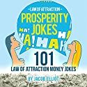 Law of Attraction Prosperity Jokes: 101 Law of Attraction Money Jokes Audiobook by Jacob Elliot Narrated by Lisa Cordileone