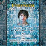 Everywhere Nowhere: No One Really Dies as Long as You're Alive | Barbara Saint John,Daniel J. Marco