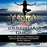 Yoga: The Essential Guide: How to Master Weight Loss, Stress Reduction and Find Inner Peace | M.E. Dahkid
