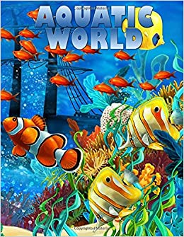 Amazon Aquatic World Adult Coloring Book 50 Realistic Ocean Themes Tropical Fish And Underwater Landscapes Designs For Stress Relieving