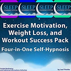 Exercise Motivation, Weight Loss, and Workout Success Pack - Four in One Self-Hypnosis, Guided Meditation, and Subliminal Affirmations Collection
