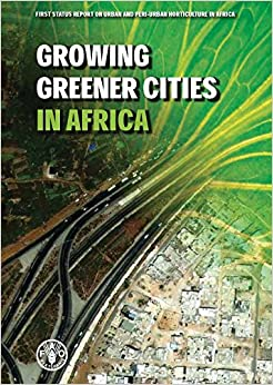 Growing Greener Cities In Africa: First Status Report On Urban And Peri-urban Horticulture In Africa por Food And Agriculture Organization Of The United Nations Gratis