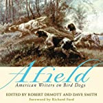 Afield: American Writers on Bird Dogs | Robert Demott (editor),David Smith (editor)