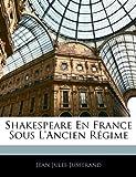 Shakespeare en France Sous L'Ancien Régime, Jean Jules Jusserand, 114287351X