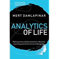 Analytics of Life: Making Sense of Data Analytics, Machine Learning & Artificial Intelligence