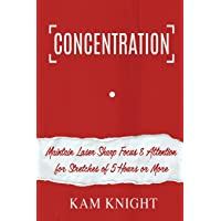 Concentration: Maintain Laser Sharp Focus and Attention for Stretches of 5 Hours or More (Mental Performance)