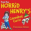Horrid Henry's Cannibal Curse Audiobook by Francesca Simon Narrated by Miranda Richardson