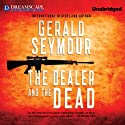 The Dealer and the Dead Audiobook by Gerald Seymour Narrated by John Telfer