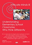 Intricate Minds III: Understanding Elementary School Classmates Who Think Differently