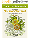 The Art of Zendoodle: My Beautiful Spring Garden! 100 Amazing Garden Patterns (nature pattern, floral pattern, bird design)