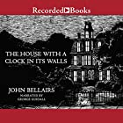 The House with a Clock in Its Walls Hörbuch von John Bellairs Gesprochen von: George Guidall