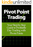 Pivot Point Trading: Your Step-by-Step Guide to Profitable Day Trading with Pivots Points (English Edition)