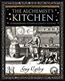 Alchemist's Kitchen: Extraordinary Potions and Curious Notions (Wooden Books Gift Book)