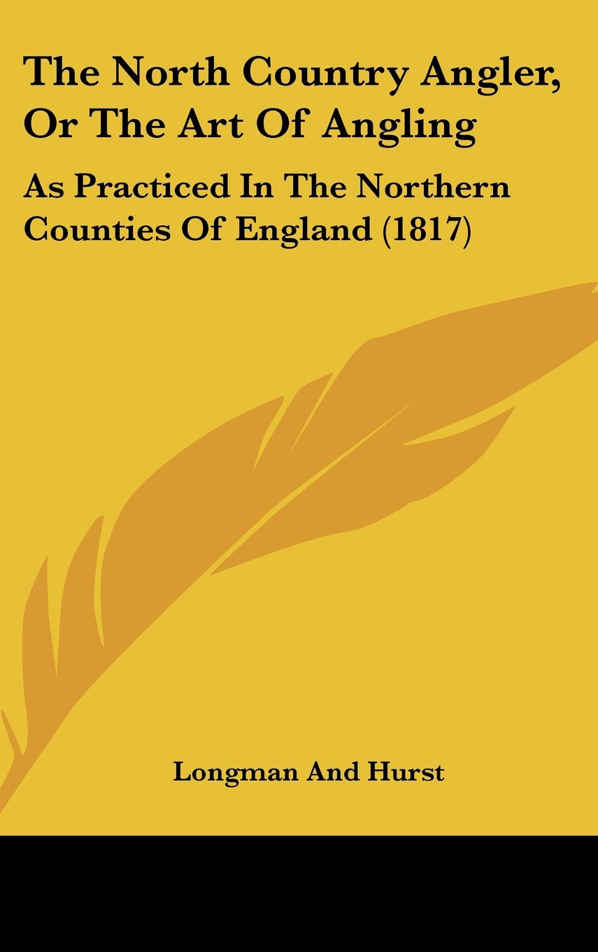 Read Online The North Country Angler, or the Art of Angling: As Practiced in the Northern Counties of England (1817) pdf