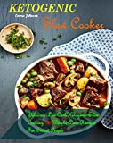 Ketogenic Slow Cooker Recipes: Delicious Low-Carb Ketogenic Slow Cooking, 100 Weight Loss Recipes For Smart People