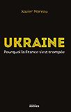 Ukraine : pourquoi la France s'est trompée (French Edition)