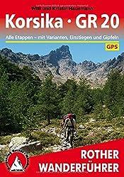 Korsika - GR 20: Alle Etappen mit Einstiegen, Gipfeln und Varianten. Mit GPS-Daten