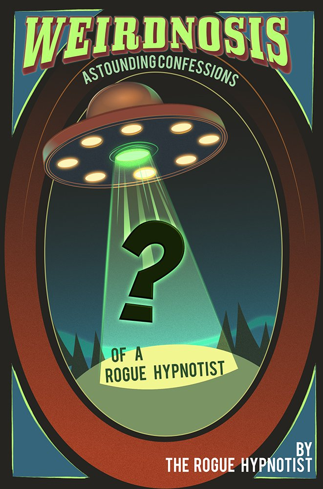 Weirdnosis -  Astounding confessions of a Rogue Hypnotist. (English Edition)