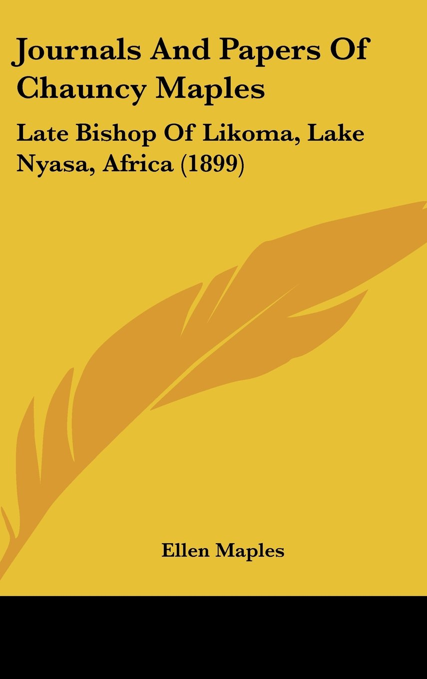 Download Journals And Papers Of Chauncy Maples: Late Bishop Of Likoma, Lake Nyasa, Africa (1899) ebook