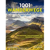 1001 Wanderwege: Erlebniswandern in aller Welt. Für Einsteiger, Genußwanderer und erfahrene Enthusiasten. Ausgewählt und vorgestellt von 10 Autoren.