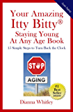 Your Amazing Itty BittyStaying Young At Any Age Book: 15 Simple Steps to Turn the Clock Back