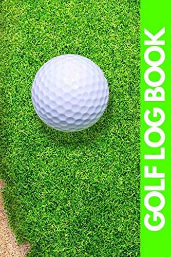 """Golf Log Book: Green Golfing Notebook 