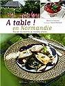 A table ! En Normandie : Plus de 100 recettes de maisons d'hôtes par Le Goaziou