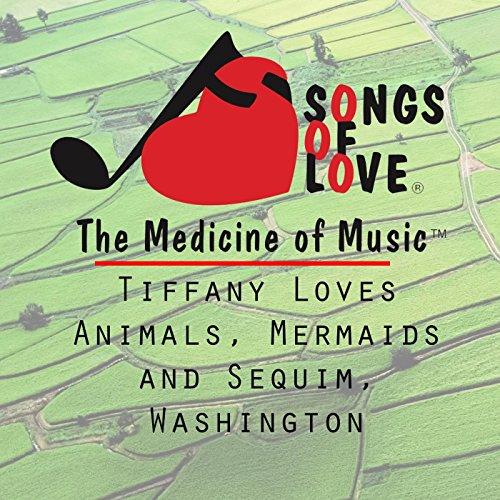 (Tiffany Loves Animals, Mermaids and Sequim, Washington)