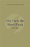 She Gave the Word Flesh: Catholic for a Reason II