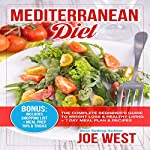 Mediterranean Diet: The Complete Beginner's Guide to Weight Loss & Healthy Living + 7 Day Meal Plan & Recipes | Joe West