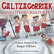 Galtzagorriak and Other Creatures: Stories Inspired by Basque Folklore Audiobook by Caryn Larrinaga Narrated by Damien Siemer