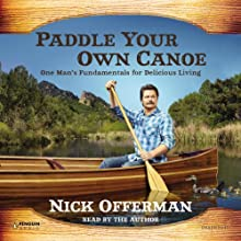Paddle Your Own Canoe: One Man's Fundamentals for Delicious Living | Livre audio Auteur(s) : Nick Offerman Narrateur(s) : Nick Offerman