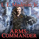 Arms-Commander: Saga of Recluce, Book 16 | L. E. Modesitt Jr.