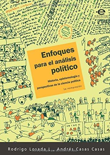 Enfoques para el análisis político Historia, Epistemología Y Perspectivas De La Ciencia Política  [Rodrigo Losada, Mr. L] (Tapa Blanda)