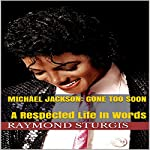 Michael Jackson: Gone Too Soon: A Respected Life In Words | Raymond Sturgis