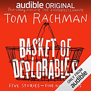 Basket of Deplorables Audiobook by Tom Rachman Narrated by Edoardo Ballerini, Robin Miles, Jonathan Davis, Oliver Wyman, Allyson Johnson