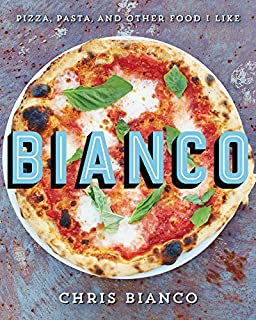 Book Cover: Bianco: Pizza, Pasta, and Other Food I Like